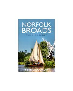 Norfolk Broads The Biography by Pete Goodrum